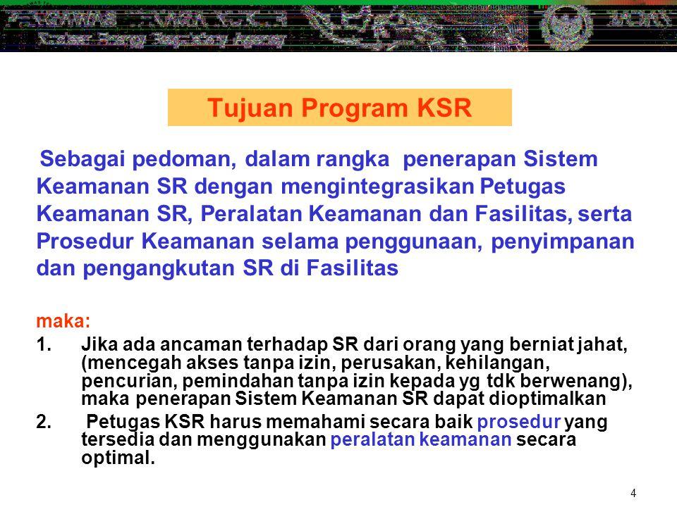 4 Tujuan Program KSR Sebagai pedoman, dalam rangka penerapan Sistem Keamanan SR dengan mengintegrasikan Petugas Keamanan SR, Peralatan Keamanan dan Fa