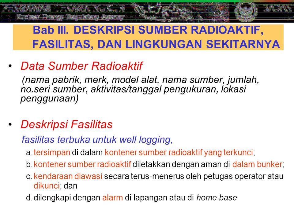 •Data Sumber Radioaktif (nama pabrik, merk, model alat, nama sumber, jumlah, no.seri sumber, aktivitas/tanggal pengukuran, lokasi penggunaan) •Deskrip