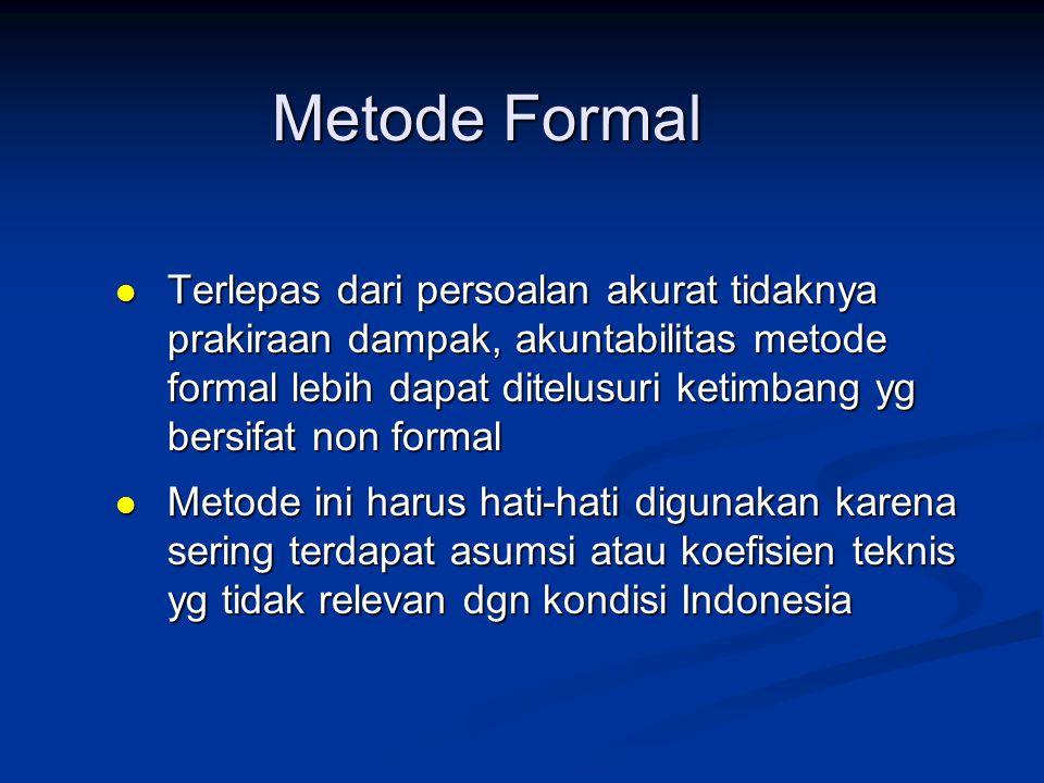 Metode Formal  Terlepas dari persoalan akurat tidaknya prakiraan dampak, akuntabilitas metode formal lebih dapat ditelusuri ketimbang yg bersifat non