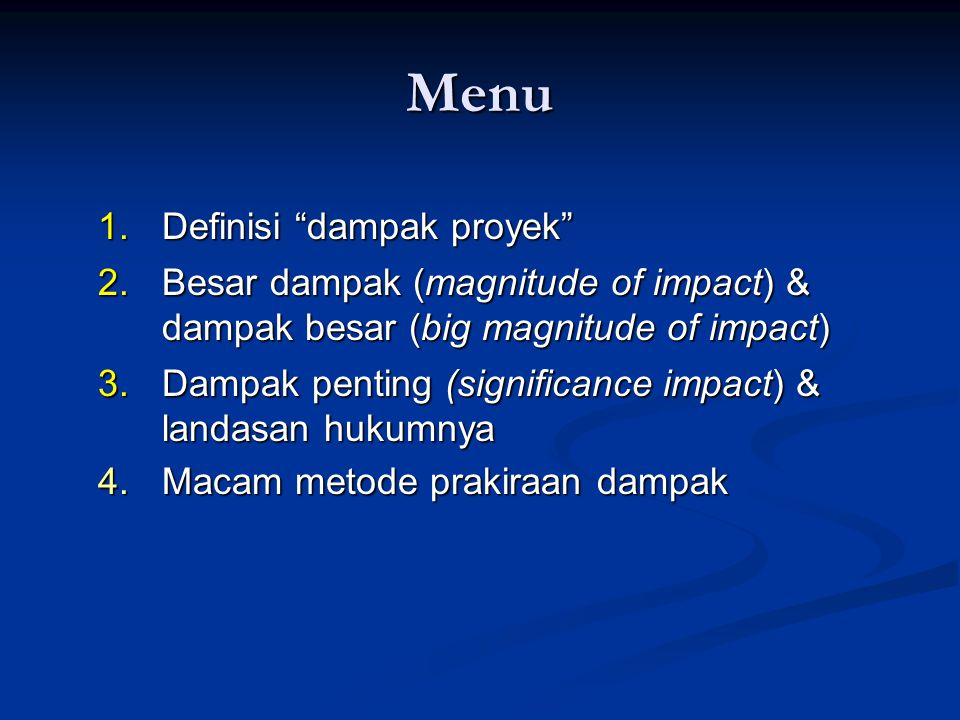 """Menu 1.Definisi """"dampak proyek"""" 2.Besar dampak (magnitude of impact) & dampak besar (big magnitude of impact) 3.Dampak penting (significance impact) &"""