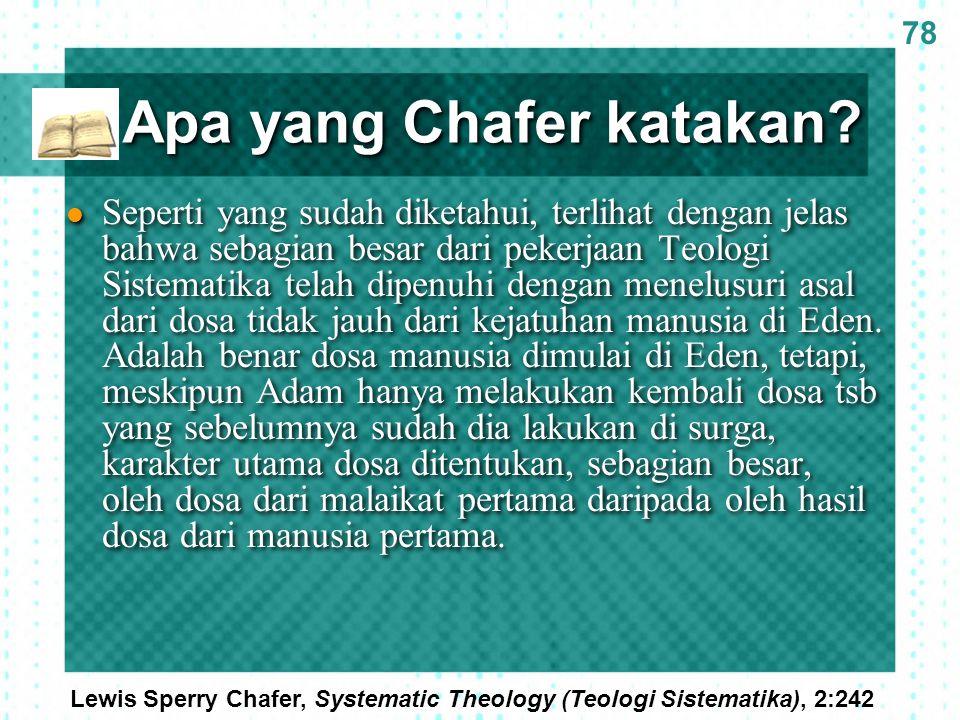 Apa yang Chafer katakan? 78  Seperti yang sudah diketahui, terlihat dengan jelas bahwa sebagian besar dari pekerjaan Teologi Sistematika telah dipenu