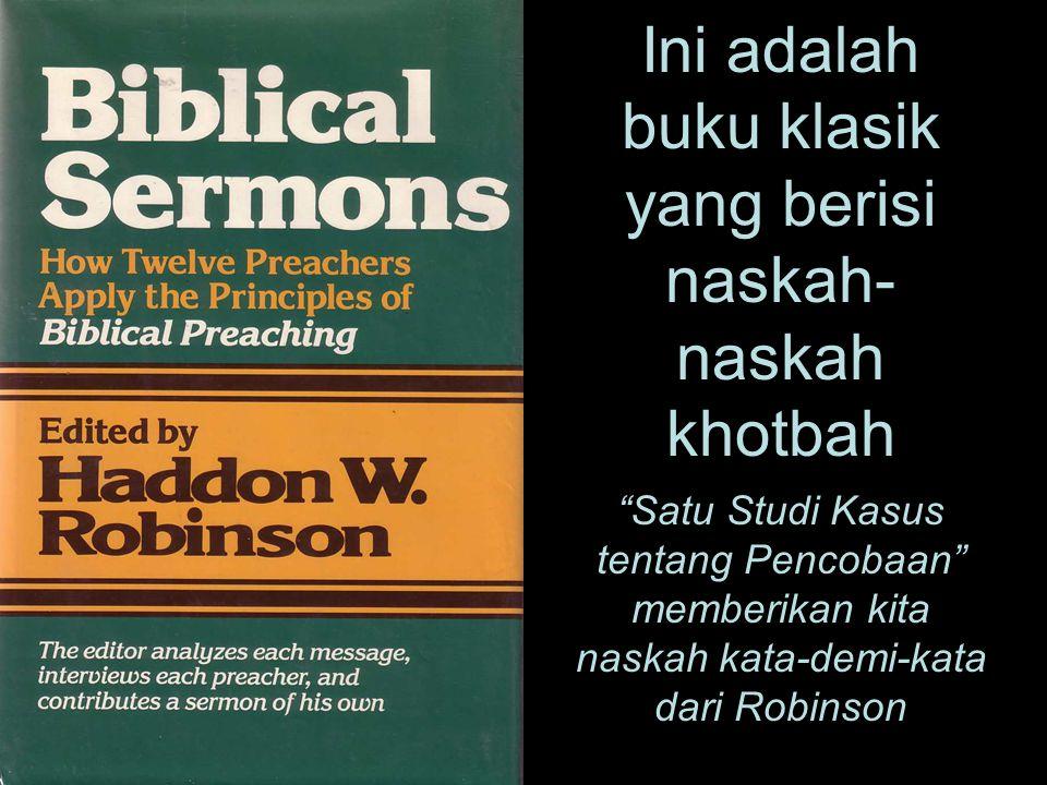 """Ini adalah buku klasik yang berisi naskah- naskah khotbah """"Satu Studi Kasus tentang Pencobaan"""" memberikan kita naskah kata-demi-kata dari Robinson"""