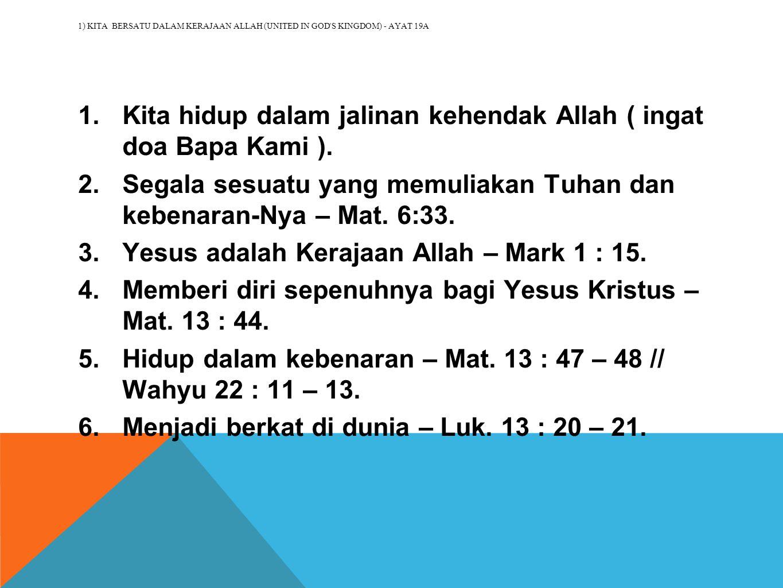 1) KITA BERSATU DALAM KERAJAAN ALLAH (UNITED IN GOD'S KINGDOM) - AYAT 19A 1.Kita hidup dalam jalinan kehendak Allah ( ingat doa Bapa Kami ). 2.Segala