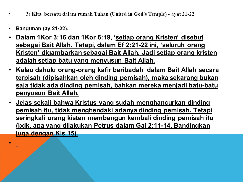 • 3) Kita bersatu dalam rumah Tuhan (United in God's Temple) - ayat 21-22 •Bangunan (ay 21-22). •Dalam 1Kor 3:16 dan 1Kor 6:19, 'setiap orang Kristen'