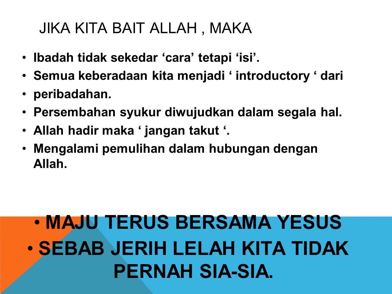 JIKA KITA BAIT ALLAH, MAKA •Ibadah tidak sekedar 'cara' tetapi 'isi'.
