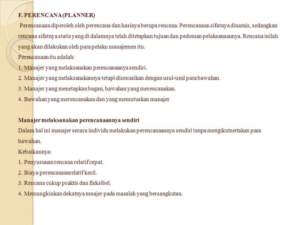 F. PERENCANA (PLANNER) Perencanaan diperoleh oleh perencana dan hasinya berupa rencana. Perencanaan sifatnya dinamis, sedangkan rencana sifatnya stati