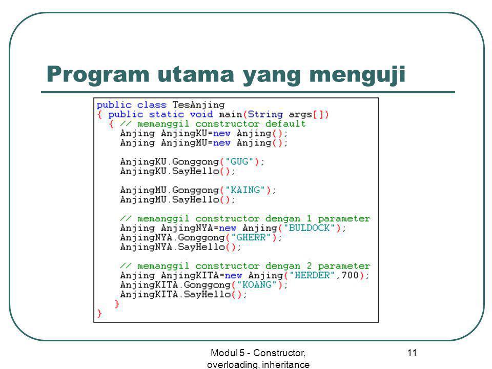 Modul 5 - Constructor, overloading, inheritance 11 Program utama yang menguji