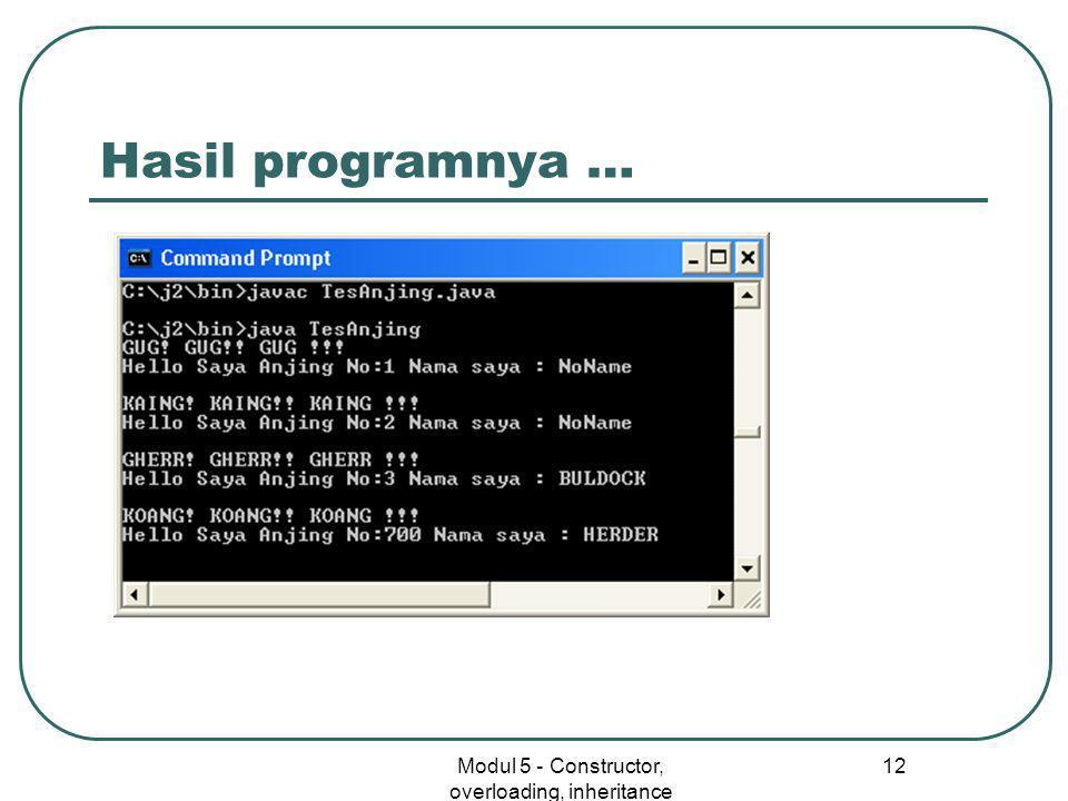 Modul 5 - Constructor, overloading, inheritance 12 Hasil programnya …