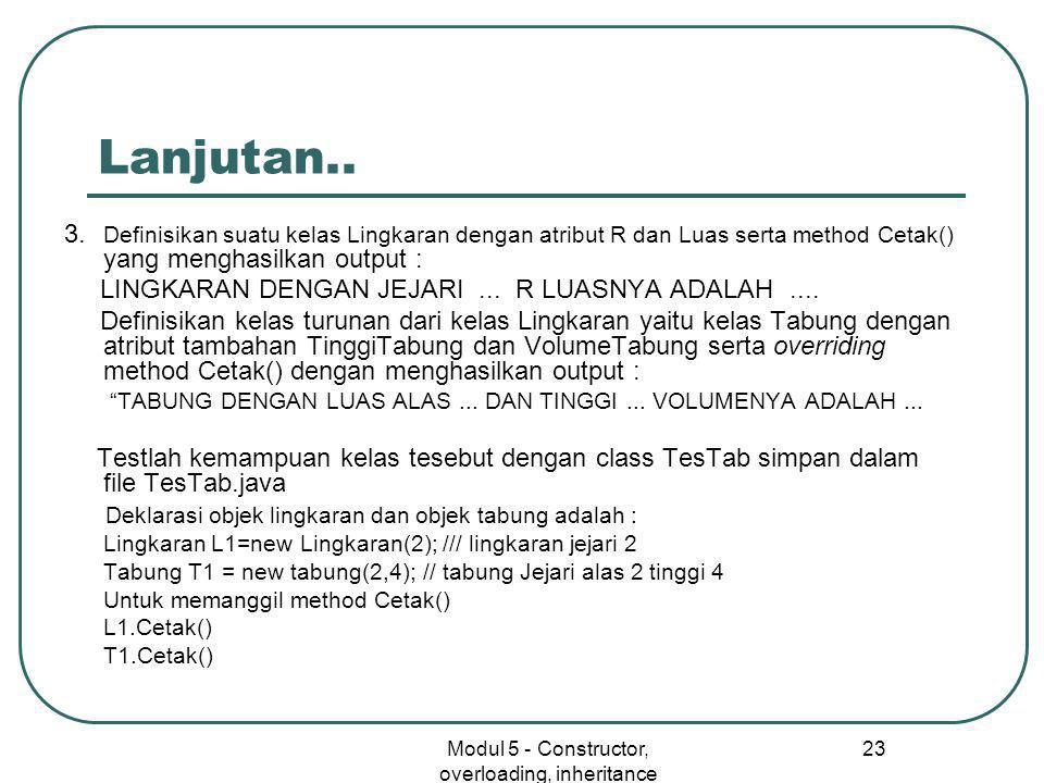 Modul 5 - Constructor, overloading, inheritance 23 Lanjutan..