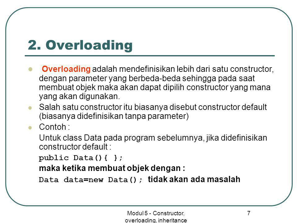 Modul 5 - Constructor, overloading, inheritance 7 2.