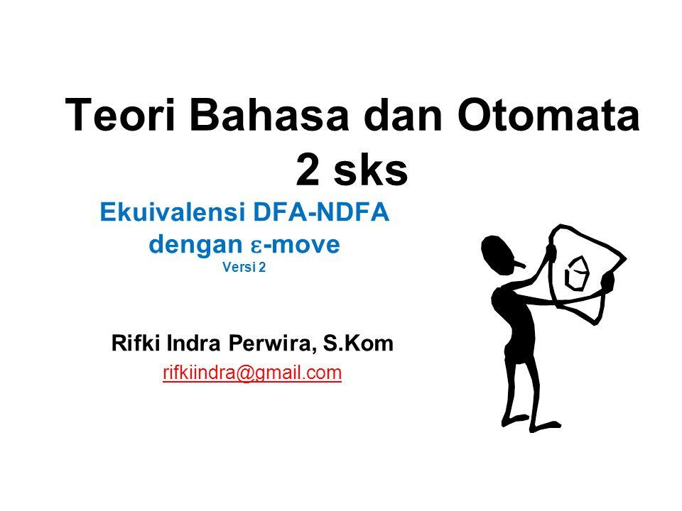 Teori Bahasa dan Otomata 2 sks Rifki Indra Perwira, S.Kom rifkiindra@gmail.com Ekuivalensi DFA-NDFA dengan ɛ -move Versi 2