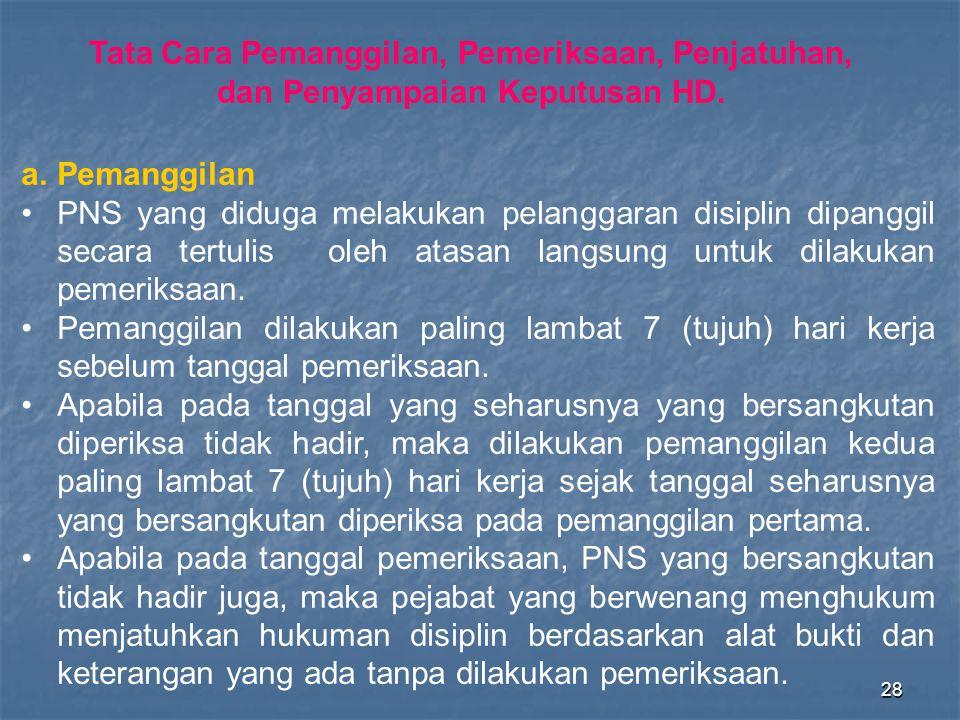 28 a.Pemanggilan •PNS yang diduga melakukan pelanggaran disiplin dipanggil secara tertulis oleh atasan langsung untuk dilakukan pemeriksaan. •Pemanggi
