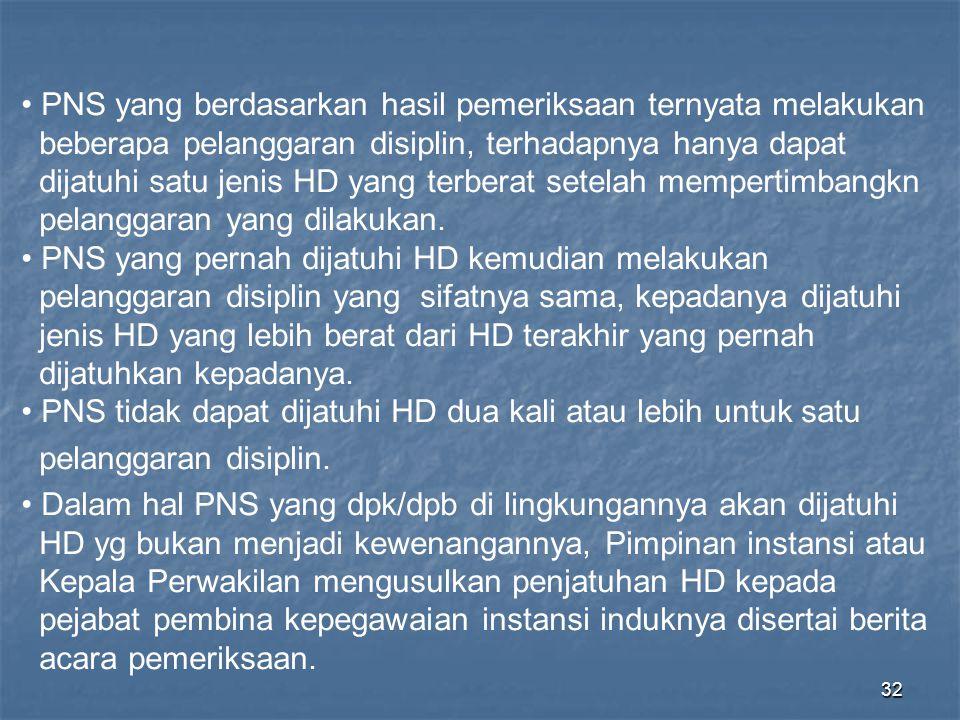 32 • PNS yang berdasarkan hasil pemeriksaan ternyata melakukan beberapa pelanggaran disiplin, terhadapnya hanya dapat dijatuhi satu jenis HD yang terb