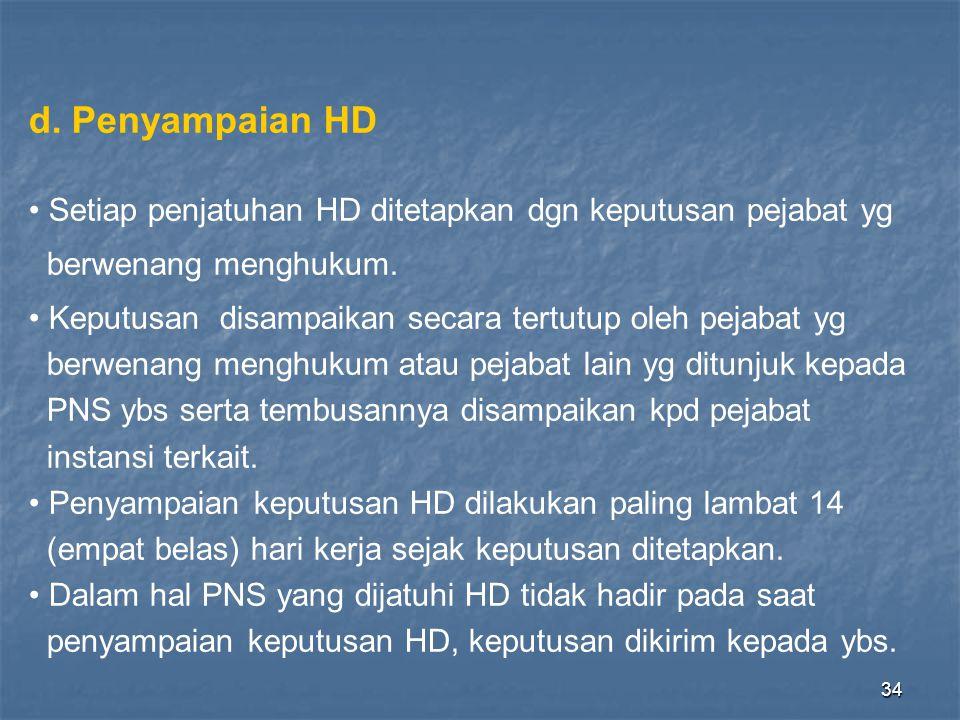 34 d. Penyampaian HD • Setiap penjatuhan HD ditetapkan dgn keputusan pejabat yg berwenang menghukum. • Keputusan disampaikan secara tertutup oleh peja