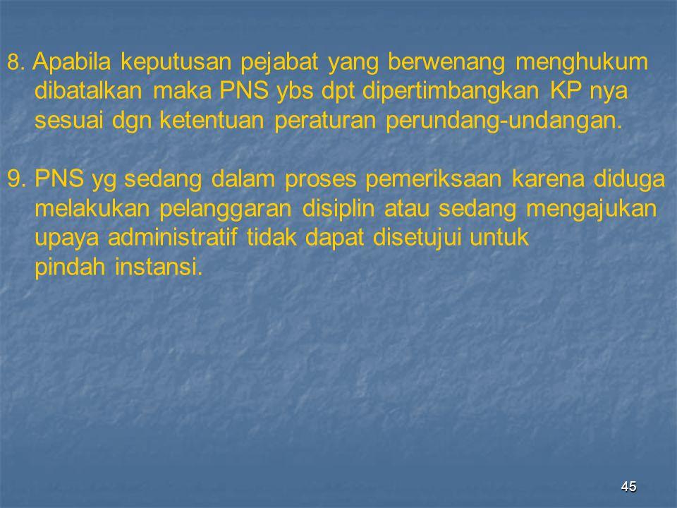 45 8. Apabila keputusan pejabat yang berwenang menghukum dibatalkan maka PNS ybs dpt dipertimbangkan KP nya sesuai dgn ketentuan peraturan perundang-u