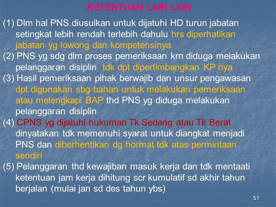 51 (1) Dlm hal PNS diusulkan untuk dijatuhi HD turun jabatan setingkat lebih rendah terlebih dahulu hrs diperhatikan jabatan yg lowong dan kompetensin