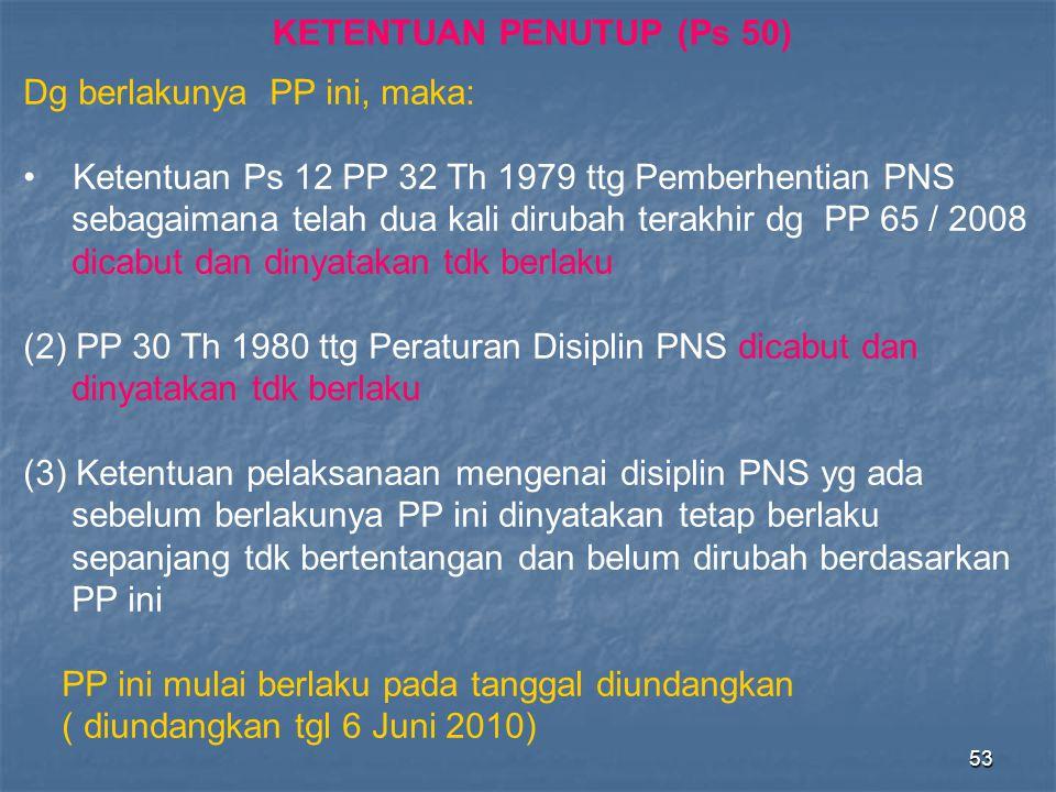 53 Dg berlakunya PP ini, maka: • Ketentuan Ps 12 PP 32 Th 1979 ttg Pemberhentian PNS sebagaimana telah dua kali dirubah terakhir dg PP 65 / 2008 dicab