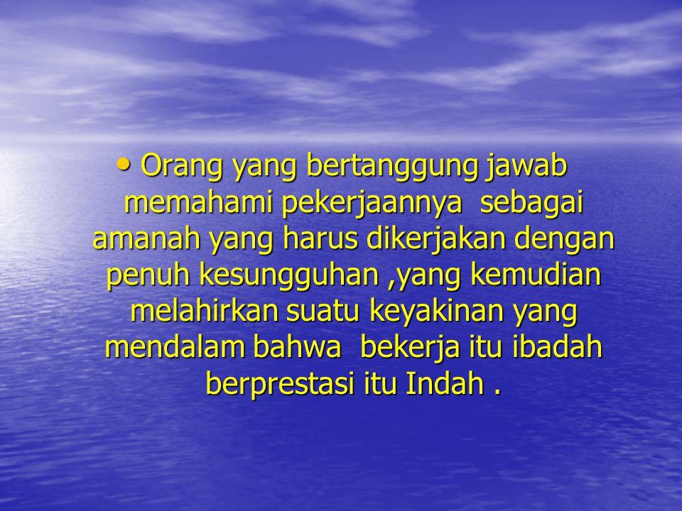 10.Bertanggung Jawab. Tanggung Jawab yang didasarkan iman dan Taqwa ialah sikap dan tindakan seseorang di dalam menerima sesuatu amanah dengan penuh r