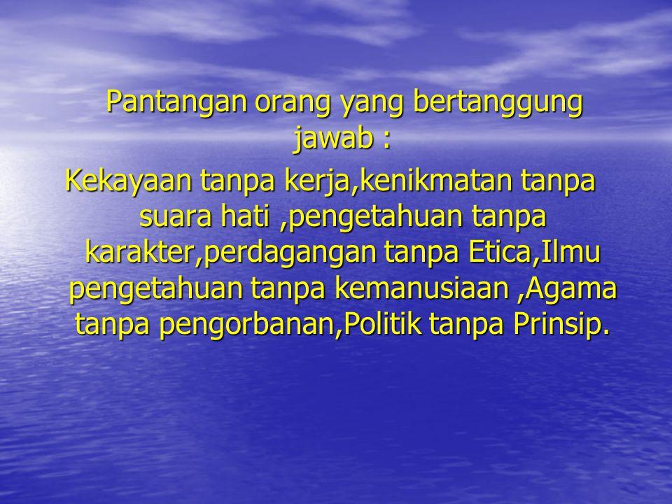 • Orang yang bertanggung jawab memahami pekerjaannya sebagai amanah yang harus dikerjakan dengan penuh kesungguhan,yang kemudian melahirkan suatu keya