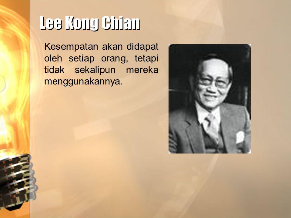 Lee Kong Chian Lee Kong Chian Kesempatan akan didapat oleh setiap orang, tetapi tidak sekalipun mereka menggunakannya.
