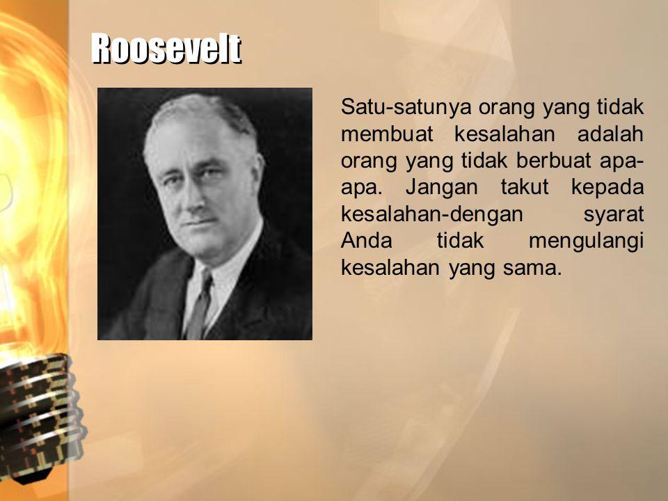 Roosevelt Roosevelt Satu-satunya orang yang tidak membuat kesalahan adalah orang yang tidak berbuat apa- apa. Jangan takut kepada kesalahan-dengan sya