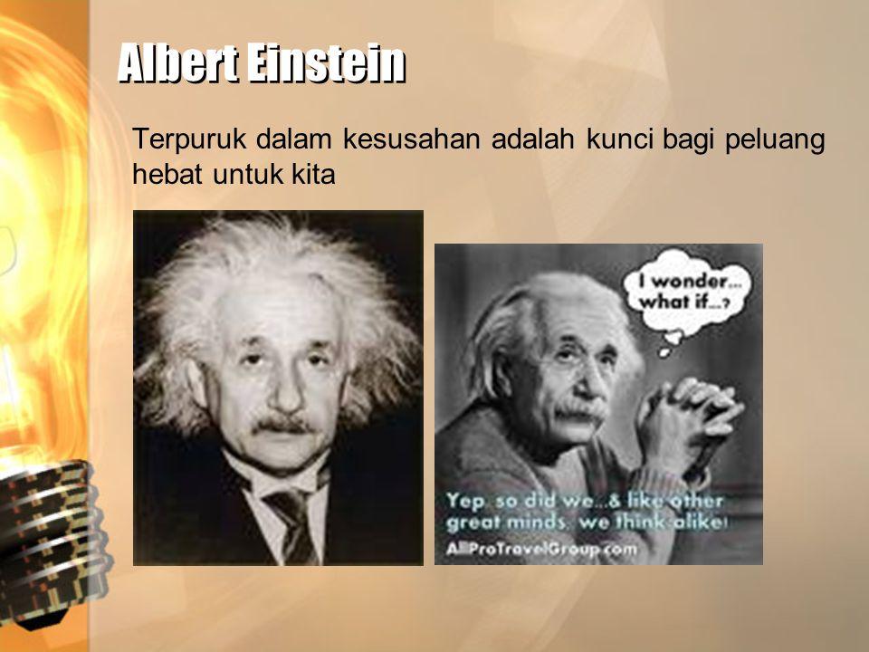 Albert Einstein Albert Einstein Terpuruk dalam kesusahan adalah kunci bagi peluang hebat untuk kita