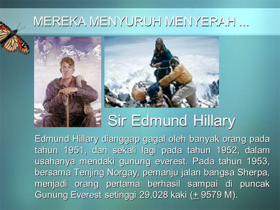 MEREKA MENYURUH MENYERAH... MEREKA MENYURUH MENYERAH... Edmund Hillary dianggap gagal oleh banyak orang pada tahun 1951, dan sekali lagi pada tahun 19