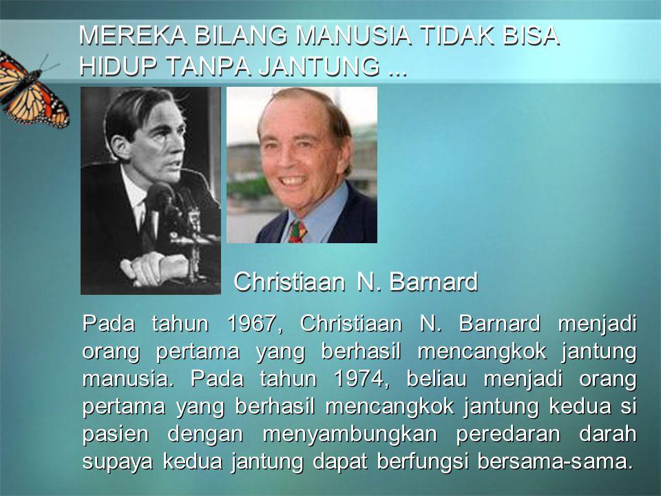 MEREKA BILANG MANUSIA TIDAK BISA HIDUP TANPA JANTUNG... MEREKA BILANG MANUSIA TIDAK BISA HIDUP TANPA JANTUNG... Pada tahun 1967, Christiaan N. Barnard
