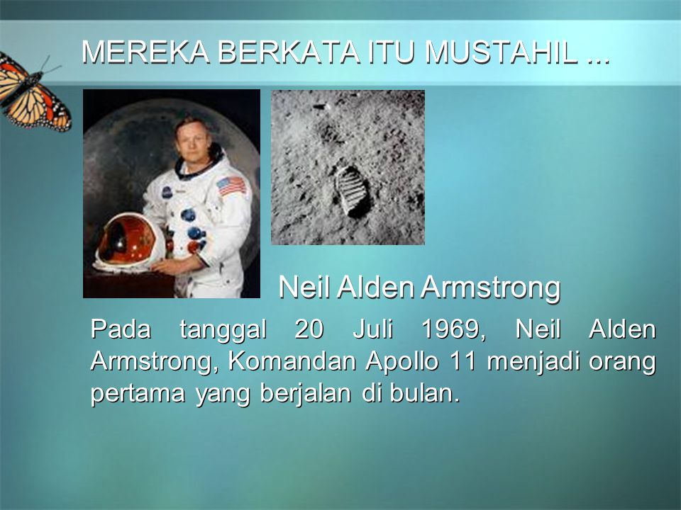 MEREKA BERKATA ITU MUSTAHIL... MEREKA BERKATA ITU MUSTAHIL... Pada tanggal 20 Juli 1969, Neil Alden Armstrong, Komandan Apollo 11 menjadi orang pertam