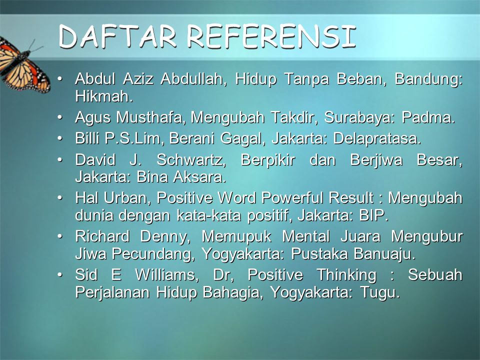 DAFTAR REFERENSI DAFTAR REFERENSI •Abdul Aziz Abdullah, Hidup Tanpa Beban, Bandung: Hikmah. •Agus Musthafa, Mengubah Takdir, Surabaya: Padma. •Billi P