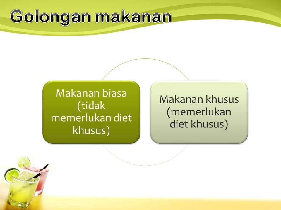 Makanan biasa (tidak memerlukan diet khusus) Makanan khusus (memerlukan diet khusus)