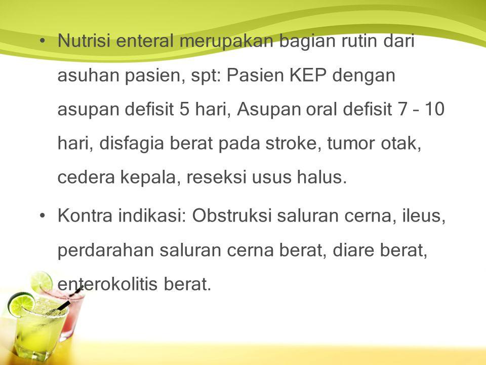 •Nutrisi enteral merupakan bagian rutin dari asuhan pasien, spt: Pasien KEP dengan asupan defisit 5 hari, Asupan oral defisit 7 – 10 hari, disfagia berat pada stroke, tumor otak, cedera kepala, reseksi usus halus.