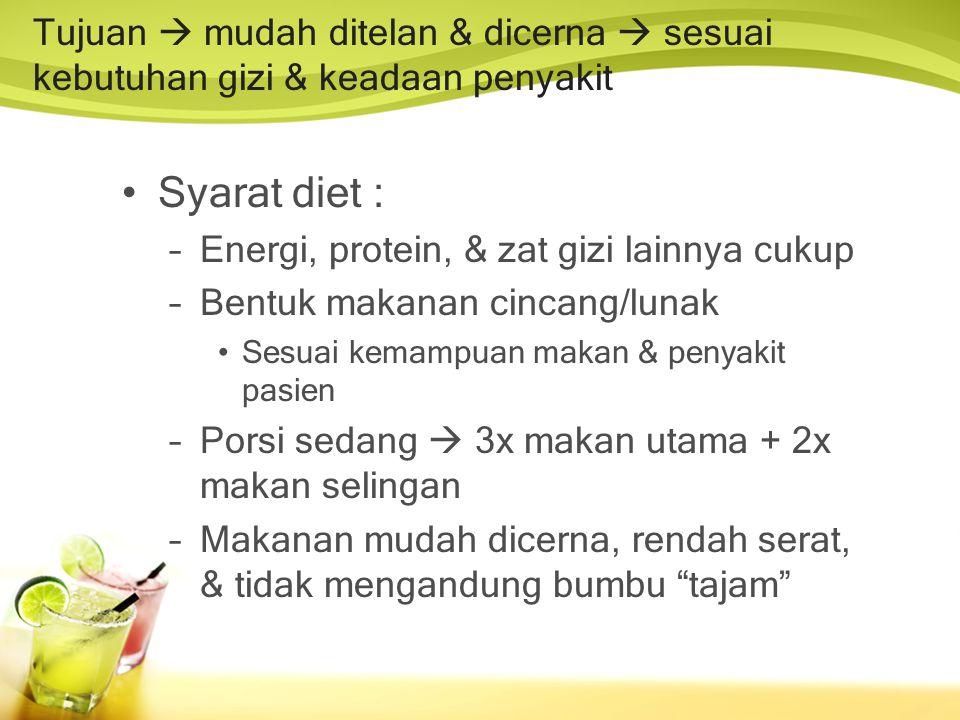 •Susunan zat gizi seimbang •Kandungan serat rendah •Makanan mudah cerna dan tidak merangsang saluran cerna (kembung, diare) •Bentuk makanan lumat/halus •Indikasi: untuk pasien dg gangguan saluran cerna sedang (mekanis) dan suhu tubuh tinggi (39 0 C).