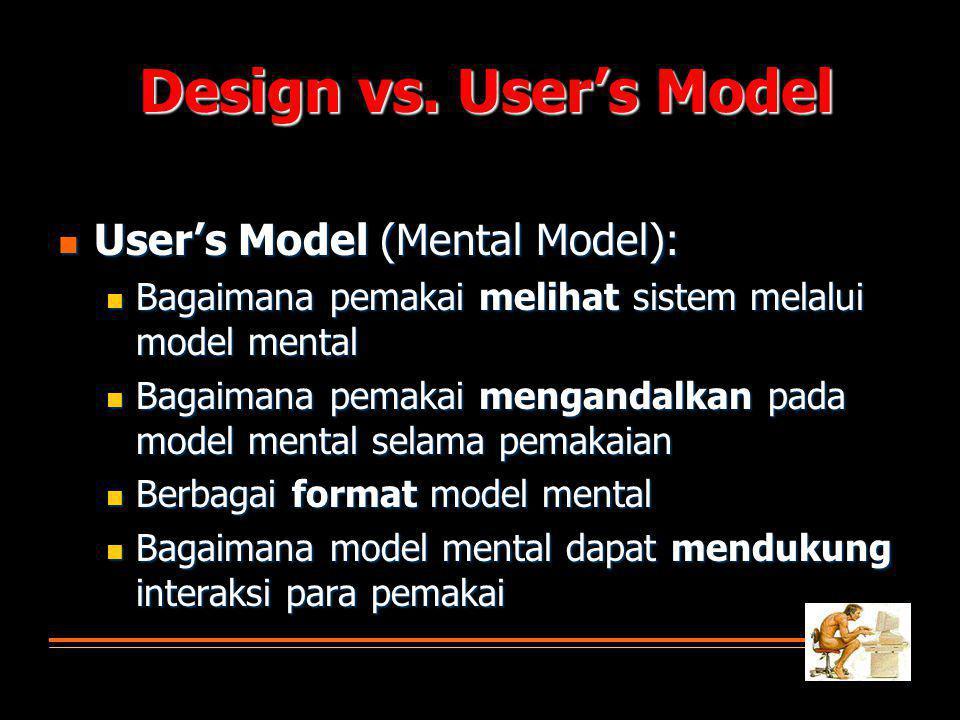  User's Model (Mental Model):  Bagaimana pemakai melihat sistem melalui model mental  Bagaimana pemakai mengandalkan pada model mental selama pemakaian  Berbagai format model mental  Bagaimana model mental dapat mendukung interaksi para pemakai Design vs.