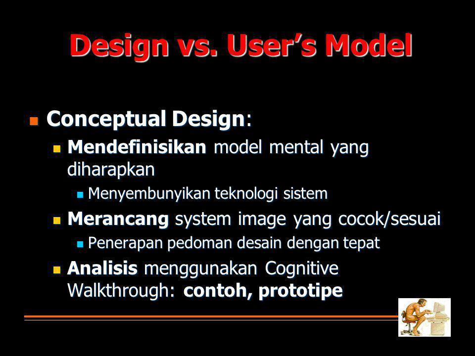  Conceptual Design:  Mendefinisikan model mental yang diharapkan  Menyembunyikan teknologi sistem  Merancang system image yang cocok/sesuai  Penerapan pedoman desain dengan tepat  Analisis menggunakan Cognitive Walkthrough: contoh, prototipe Design vs.
