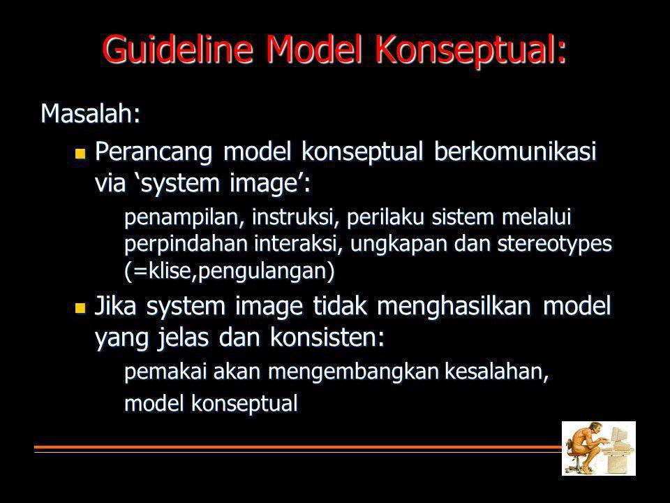 Masalah:  Perancang model konseptual berkomunikasi via 'system image': penampilan, instruksi, perilaku sistem melalui perpindahan interaksi, ungkapan dan stereotypes (=klise,pengulangan)  Jika system image tidak menghasilkan model yang jelas dan konsisten: pemakai akan mengembangkan kesalahan, model konseptual