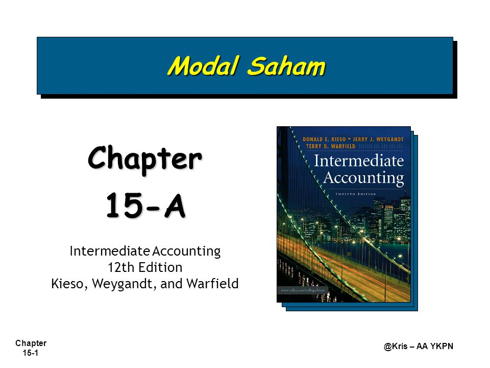Chapter 15-1 @Kris – AA YKPN Modal Saham Chapter15-A Intermediate Accounting 12th Edition Kieso, Weygandt, and Warfield