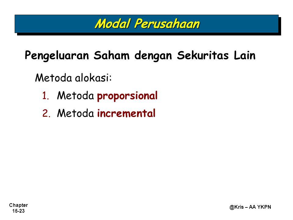 Chapter 15-23 @Kris – AA YKPN Pengeluaran Saham dengan Sekuritas Lain Metoda alokasi: 1. 1. Metoda proporsional 2. 2. Metoda incremental Modal Perusah