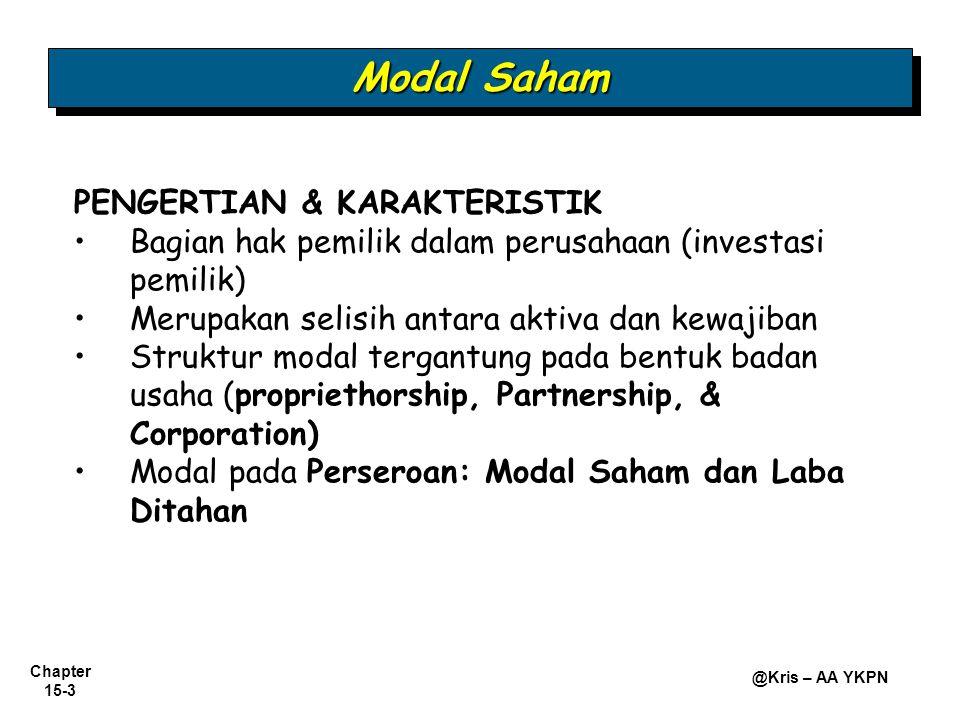 Chapter 15-3 @Kris – AA YKPN Modal Saham PENGERTIAN & KARAKTERISTIK • •Bagian hak pemilik dalam perusahaan (investasi pemilik) • •Merupakan selisih an