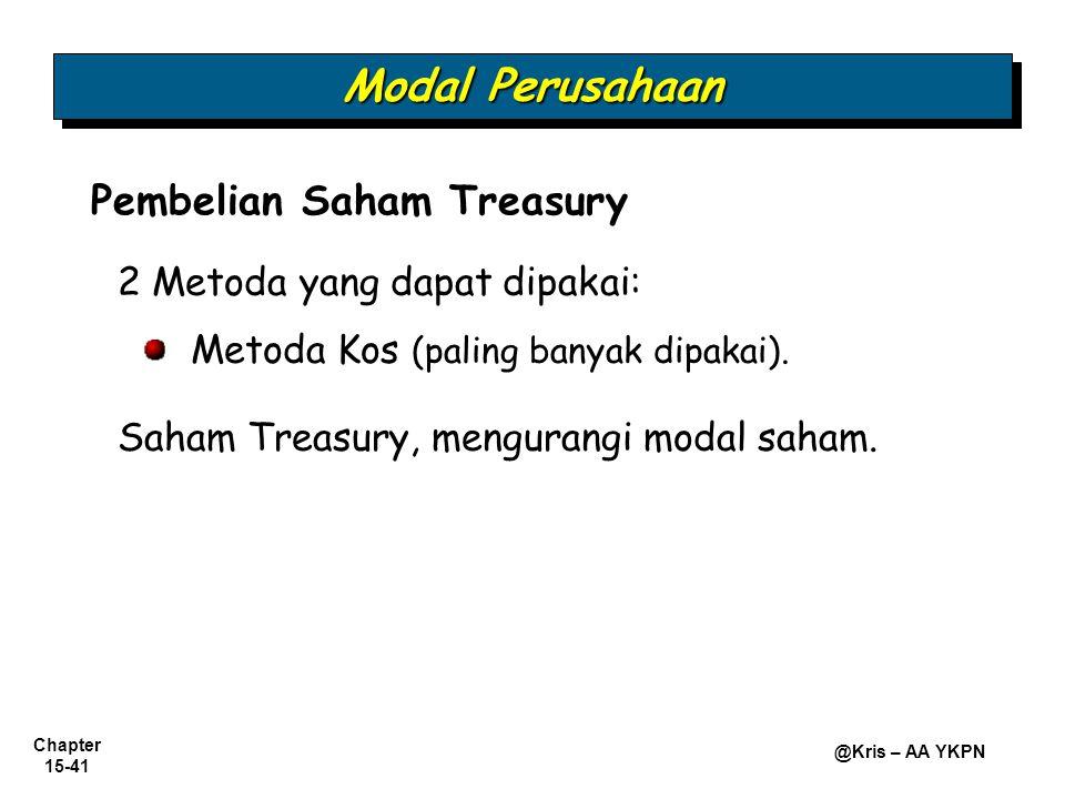 Chapter 15-41 @Kris – AA YKPN Pembelian Saham Treasury 2 Metoda yang dapat dipakai: Metoda Kos (paling banyak dipakai). Saham Treasury, mengurangi mod