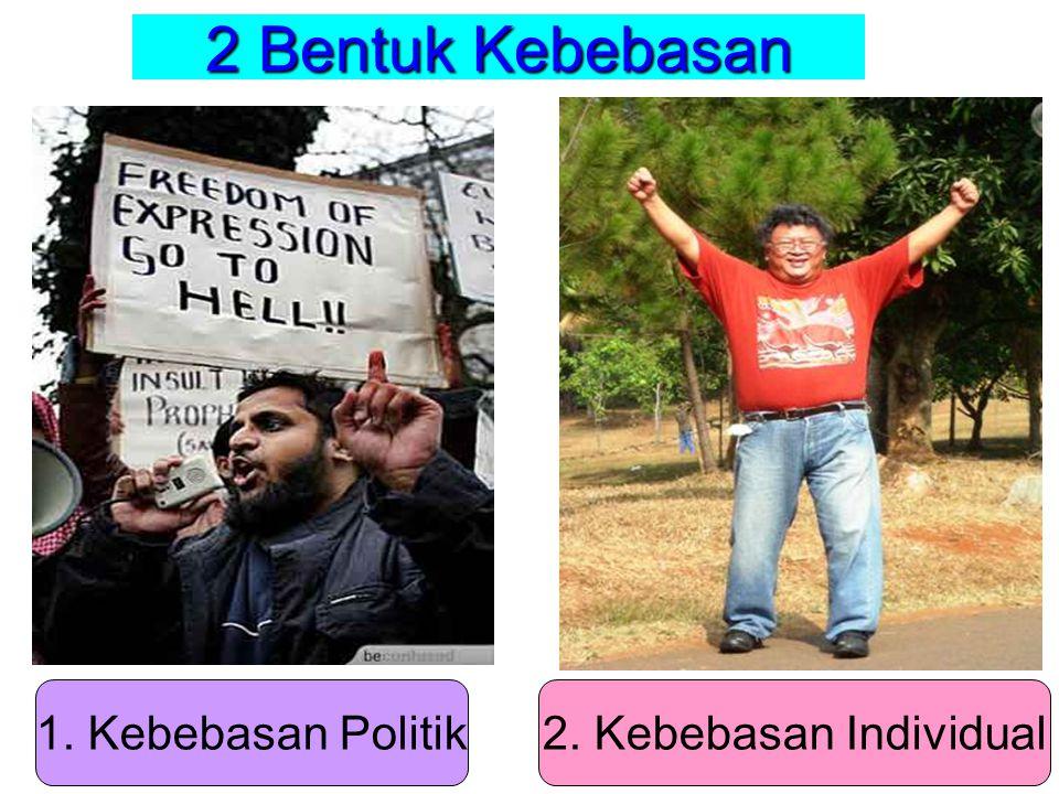 2 Bentuk Kebebasan 1. Kebebasan Politik2. Kebebasan Individual