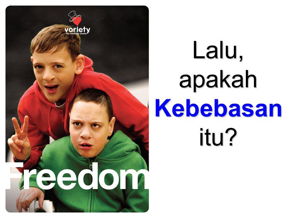 Lalu, apakah Kebebasan itu?