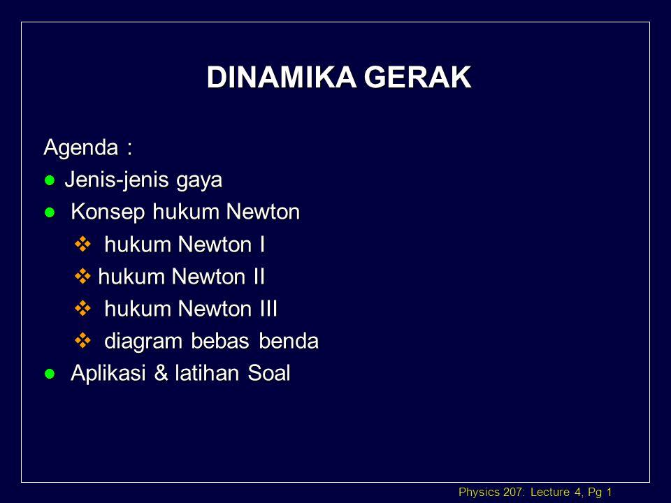 Physics 207: Lecture 4, Pg 2 Kinematika – Dinamika l Kinematika : - posisi, perpindahan, jarak.