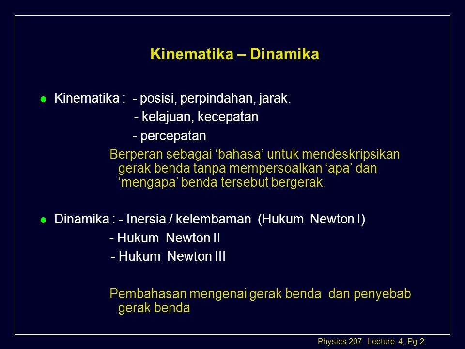 Physics 207: Lecture 4, Pg 23 Analisa Sistem katrol tanpa gesekan Analisa Sistem katrol tanpa gesekan Lihat kembali : Σ F y = Lihat kembali : Σ F y = m 2 a m 2 g - T = m 2 a karena : T = m 1 a m 2 g – m 1 a = m 2 a m 2 g = m 1 a + m 2 a m 2 g = (m 1 + m 2 )a a = m 2 g / (m 1 + m 2 ) T = m 1 m 2 g / (m 1 + m 2 )
