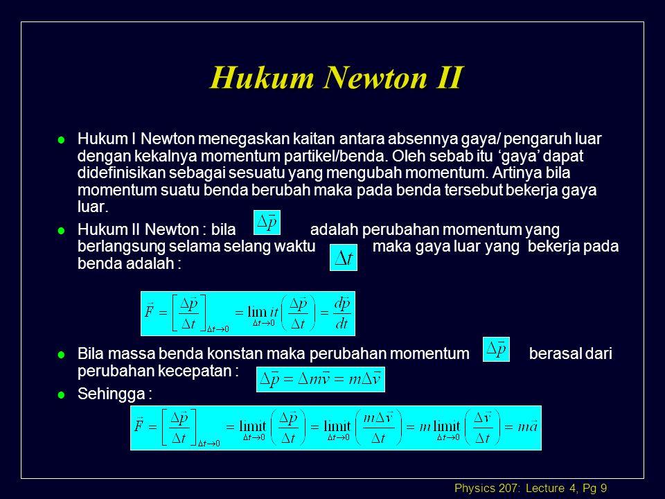Physics 207: Lecture 4, Pg 10 Hukum Newton II Percepatan gerak sebanding dengan Resultan gaya Berlaku pada GLBB (ada percepatan)