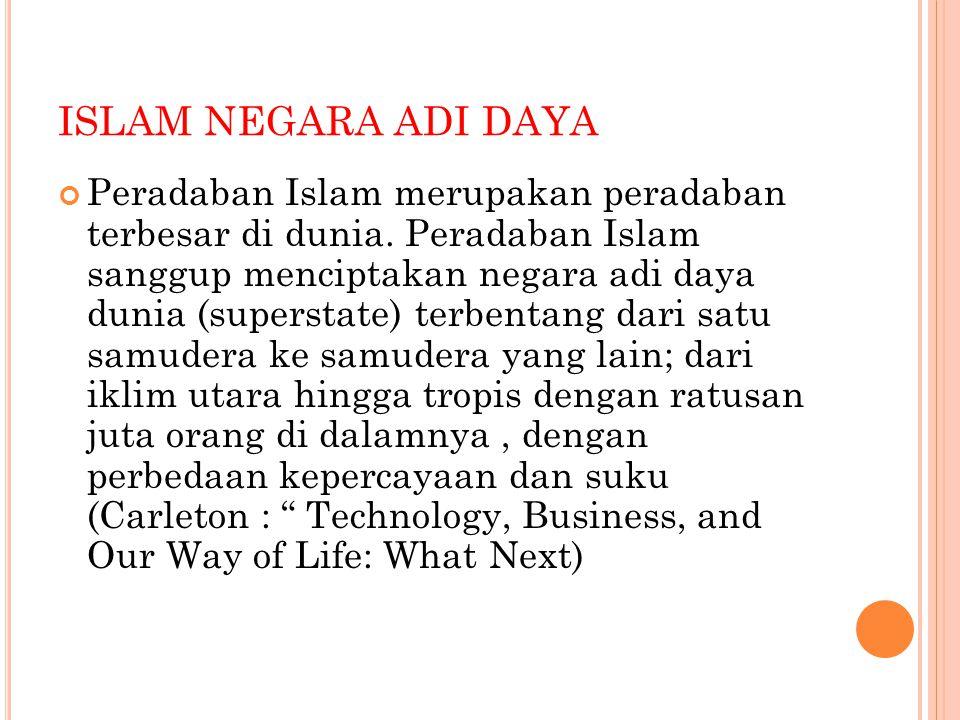 ISLAM NEGARA ADI DAYA Peradaban Islam merupakan peradaban terbesar di dunia.