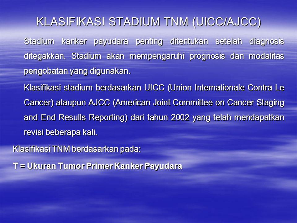 KLASIFIKASI STADIUM TNM (UICC/AJCC) Stadium kanker payudara penting ditentukan setelah diagnosis ditegakkan. Stadium akan mempengaruhi prognosis dan m