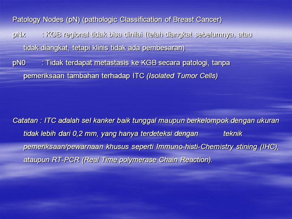 pN0(i-): Tidak terdapat metastasis pada KGB secara histopatologis dan IHC negatif dan IHC negatif pNo(i+): Tidak tedapat metastasis KGB secara histopatologis, IHC positif pNo(mol-): Tidak terdapat metastasi KGB secara histologis, pemiraksaan molekuler negatif (RT-PCR) pNo(mol+): Tidak terdapat metastasis KGB secara histologis, pemiriksaan molekuler positif (RT-PCR) Catatan: a.Klasifikasi berdasarkan diseksi KGB aksila dengan atau tanpa pemeriksaan sentintal node.