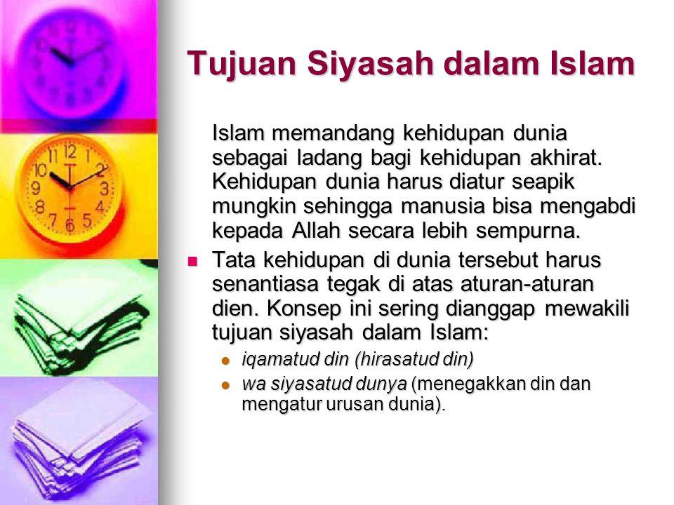 Tujuan Siyasah dalam Islam Islam memandang kehidupan dunia sebagai ladang bagi kehidupan akhirat.