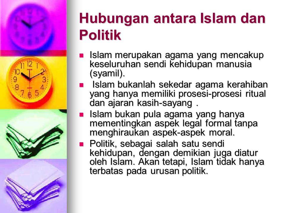 Islam Tidak Bisa Dibangun Secara Sempurna Tanpa Politik  Tegaknya hukum-hukum Allah di muka bumi merupakan amanah yang harus diwujudkan.